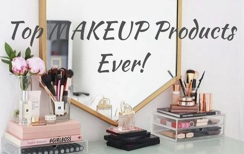 My top Makeup Products EVER!